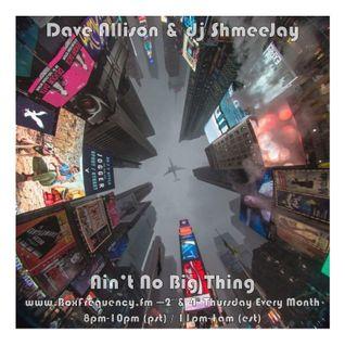 Dave Allison & dj ShmeeJay - Ain't No Big Thing - 2016-08-11