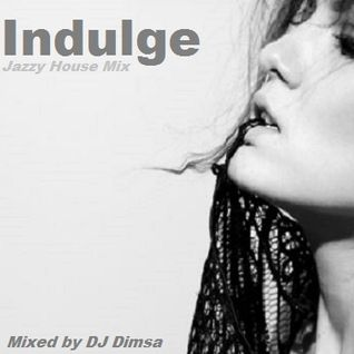 Indulge - Jazzy House Mix (2013)