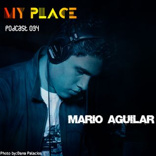 My Place Podcast 034: Mario Aguilar
