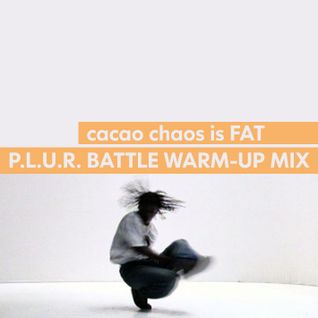 cacao chaos is FAT - P.L.U.R. BATTLE WARM-UP MIX