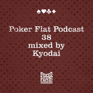 Poker Flat Podcast #38 - mixed by Kyodai