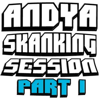 Andy A Skanking Session Part 1