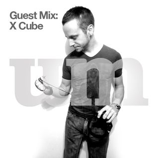 UM presents: X Cube (UM Guest Mix - 02.02.12)