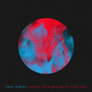 Zack Christ - Johnny Cash Was Never Your Dad