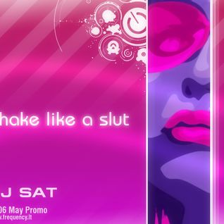 DJ Sat - Shake Like a Slut (2006-May)