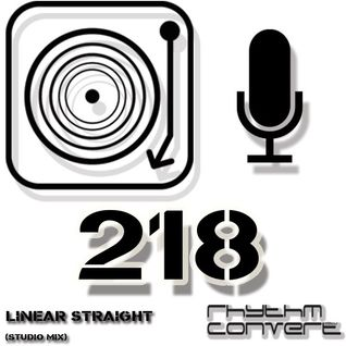 Techno Music | Linear Straight in the Rhythm Convert(ed) Podcast 218 (Studio Mix)