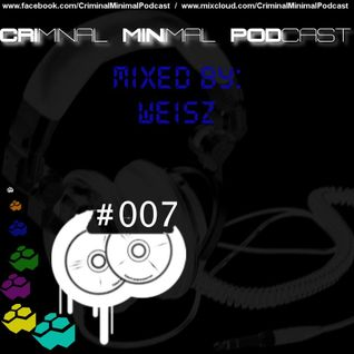 Criminal Minimal Podcast #007 - Mixed By: Weisz