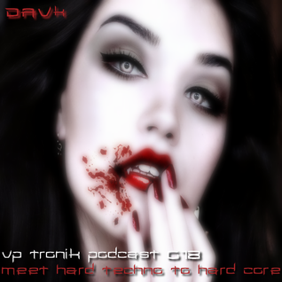 VP TRONIK PODCAST#018@DAVK [ MEET HARD TECHNO TO HARD CORE ] JANUARY 2016