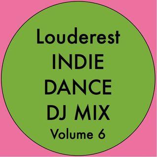 Louderest Indie Dance DJ Mix Volume 6