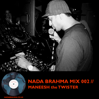NADA BRAHMA MIX 002 // MANEESH the TWISTER