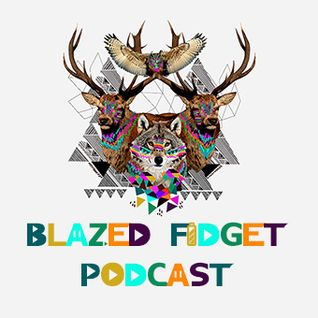 Blazed Fidget Podcast 003
