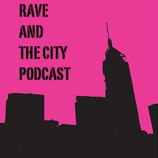RATC006 - Rave and The City Podcast August 2011 by H-tenza