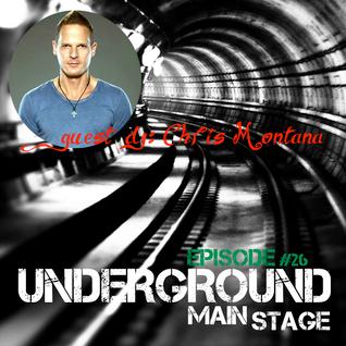 UNDERGROUND MAIN STAGE [Ep. #26] - guest dj: Chris Montana