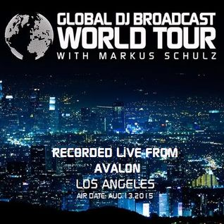 Markus Schulz - Global DJ Broadcast World Tour - Recorded Live Avalon - Los Angeles 13-AUG-2015