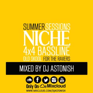 Summer Sessions Niche 4x4 Bassline Old Skool For The Ravers @DJASTONISH