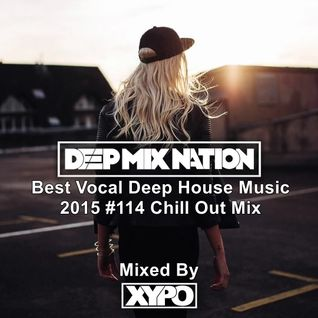 Best Vocal Deep House Music 2015 #114 ★ Chill Out Mix By XYPO