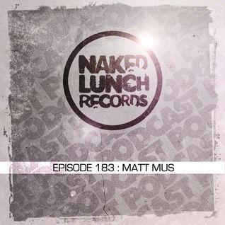 Naked Lunch PODCAST #183 - MATT MUS