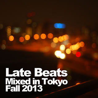 Late Beats - Mixed in Tokyo, Fall 2013