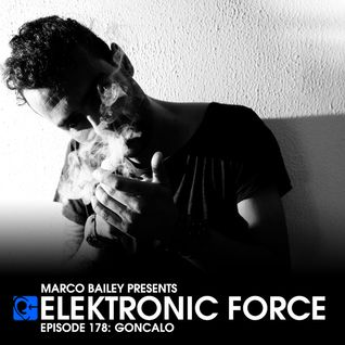 Elektronic Force Podcast 178 with Goncalo