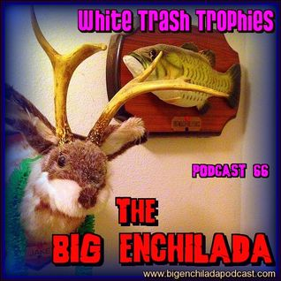 BIG ENCHILADA 66: White Trash Trophies
