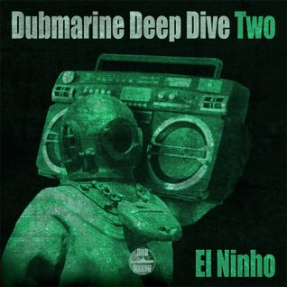 Dubmarine Deep Dive Two – El Ninho