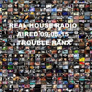 REAL HOUSE RADIO AIRED 09 - 05 - 15 TROUBLE RANX