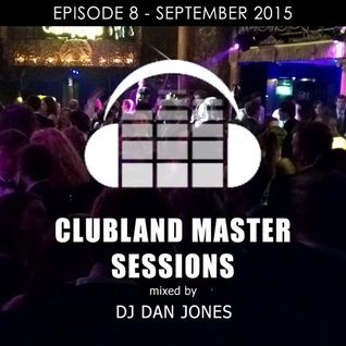 Clubland Master Sessions - UK Club Mix - Episode 8 (September 2015)