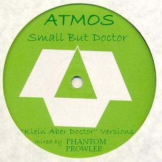 Atmos - ''Small But Doctor'' (Klein Aber Doctor versions - mixed by Phantom Prowler)