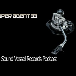 Sound Vessel Records Podcast 004 by Super Agent 33