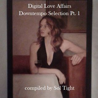 Digital Love Affairs Downtempo Selection Pt. 1