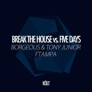 Break The House vs. Five Days