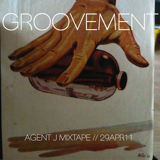 GROOVEMENT // AGENT J MIXTAPE // 29APR11