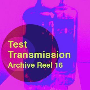 Test Transmission Archive Reel 16
