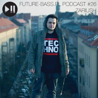 Zariush - Future-bass.pl Podcast #26