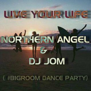 Live Your Life - Northern Angel & DJ Jom (Big Room Dance Party)