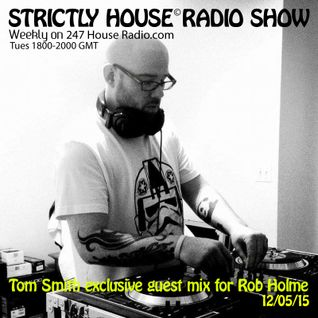 Strictly House© Radio Show Rob Holme With Tom Smith