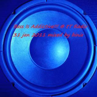 Bass Is Addictive!!! @ tT Radio 31jan2011 mixed by binia