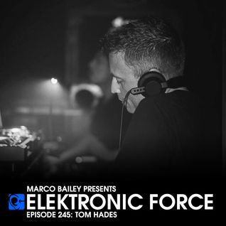 Elektronic Force Podcast 245 with Tom Hades