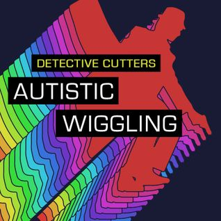Detective Cutters - Autistic Wiggling