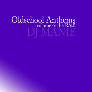 DJ MANIE – Oldschool Anthems vol.6 (The R&B)