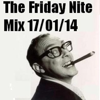 The Friday Nite Mix 17/01/14