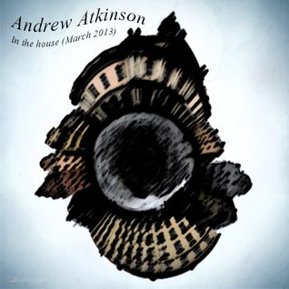 Andrew Atkinson - In The House (March 2013)