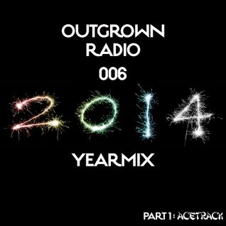 Outgrown Radio 006 Yearmix 2014 (Part 1: Acetrack)