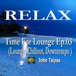 RELAX! Time For Lounge Ep.03