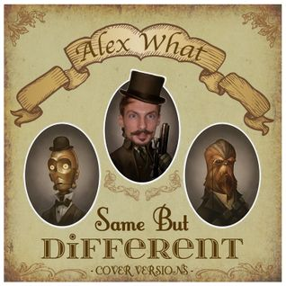 Same But Different - Decent Cover Versions - Alex What Louder