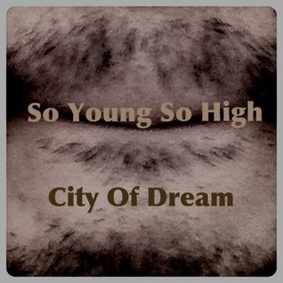 So Young So High (City Of Dreams)