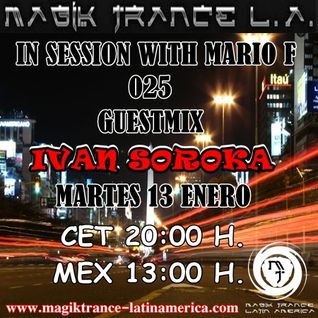 In Session With Mario F 025 EP Guestmix Ivan Soroka @ Magik Trance Latin America (13.01.2015)