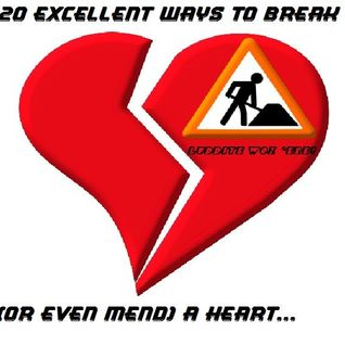 20 Exellent Way To Break (and even Mend) a Heart!