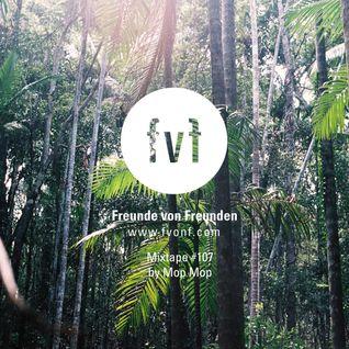 Freunde von Freunden Mixtape #107 by Mop Mop