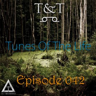 T&T – Tunes Of The Life [Episode 042]